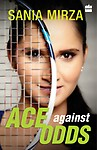 Ace Against Odds by Sania Mirza