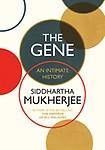 Gene : An Intimate History by Siddhartha Mukherjee