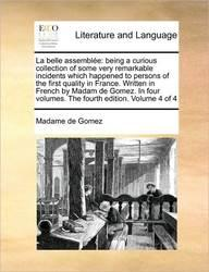 La Belle Assemble: Being a Curious Collection of Some Very Remarkable Incidents Which Happened to Persons of the First Quality in France. Written in ... Volumes. the Fourth Edition. Volume 4 of 4 price in India.